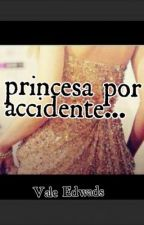 princesa por accidente... by vlntnam