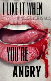 I Like It When You're Angry by Innocence_is_bliss