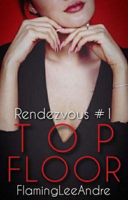 Top Floor (Rendezvous Series #1) - [COMPLETED]