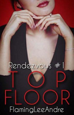 Top Floor (Rendezvous #1) by FlamingLeeAndre