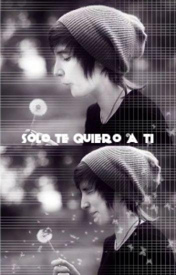 Solo Te Quiero A Ti ❤ (Yaoi/Gay)