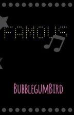 FAMOUS by BubblegumBird