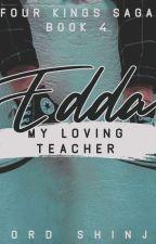 4KINGS SAGA:EDDA-My Loving Teacher.(GirlXGirl)(StudentXTeacher)BOOK 4 by ShinjiYun