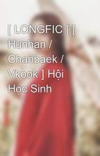 [ LONGFIC ] [ Hunhan / Chanbaek / Vkook ] Hội Học Sinh by yixanglin