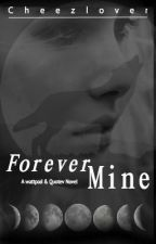 Forever Mine (Watty's 2016) by Cheezlover