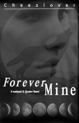 Forever Mine by Cheezlover