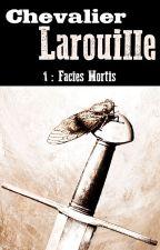 Chevalier Larouille 1: Facies Mortis by m_okubo