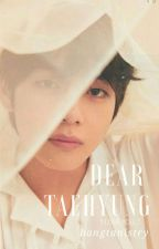 Dear Taehyung by bangtanistry