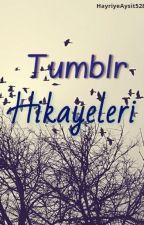 Tumblr Hikayeleri by hayriyeaysit528