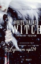 The White Haired Witch (on hold) by Insane_Blood124