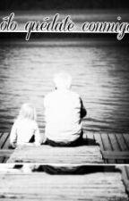 solo quédate conmigo by RaquelHidalgo6