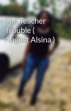 The Teacher Trouble ( August Alsina ) by ashantee1288