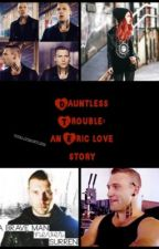 Dauntless Trouble: An Eric love story by adreamoftinylove