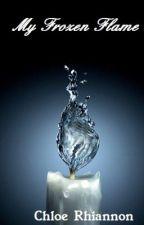 My Frozen Flame by ChloeRhiannonX