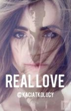 REAL LOVE ✔ by kaciatkolucy