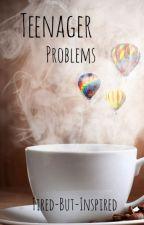Teenager Problems by CinnamonLaurens