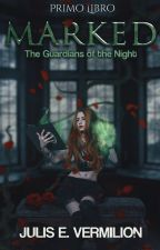 Marked - The guardians of the Night [Completed] [#1 Book] by ravenxblood