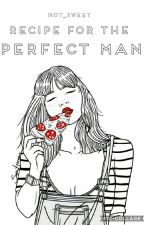 RECIPE FOR THE PERFECT MAN  L.H. (✔) by not_sweet