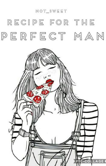 RECIPE FOR THE PERFECT MAN  L.H. (✔)