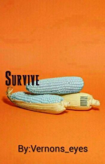 Survive.