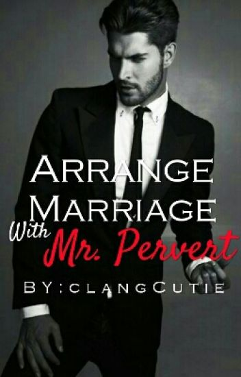 Arrange Marriage with Mr. Pervert (Completed) #Wattys2017