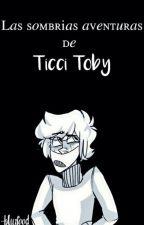 Las sombrías aventuras de Ticci Toby  by plxnetboy-