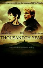 The Thousandth Year || Merlin fanfic by ofkingsandclotpoles