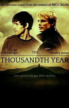 The Thousandth Year || Merlin fanfic - Arthur - Sacrificial - Wattpad