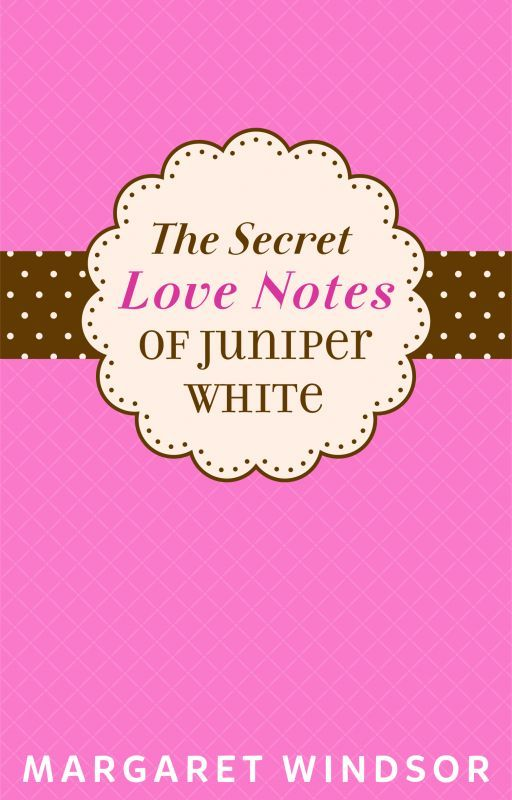 The Secret Love Notes of Juniper White by margaretwindsor