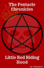 The Pentacle Chronicles: Little Red Riding Hood by enigmatical