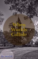 When Worlds Collide by JeredB
