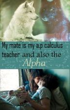 My Mate Is My A.P Calculus Teacher and Also the Alpha by PrettyShay17
