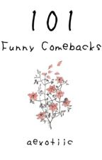 101 Funny Comebacks by aexotiic