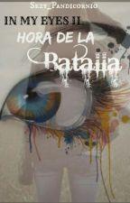 In My Eyes 2: Hora de la batalla. [REESCRIBIENDO] by Sezy_Pandicornio