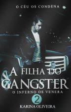 A Filha do Gangster 2 by AutoraKarinaOliveira