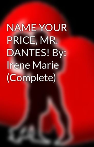 NAME YOUR PRICE, MR. DANTES! By: Irene Marie (Complete)