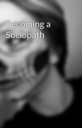 Becoming a sociopath