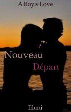 Nouveau départ - A boy's Love ✔ by Illuni