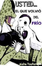 USTED...EL QUE VOLVIÓ DEL FRÍO by GauthierKassandra