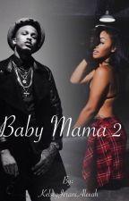 Baby Mama 2 |Rewritten| by KelseyJeraniAleeah