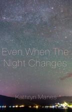 Even When The Night Changes by hipsterwriter99