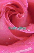 Truth jokes by hardcandy2004