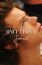 Once Upon a Smut • l.s series of smut by larrydoll
