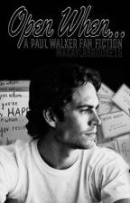 Open When...(Paul Walker Fanfiction) by makaylabrooke15
