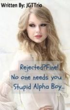 Rejected? Fine! No one needs you stupid Alpha Boy... [Completed] by xxhgkxx