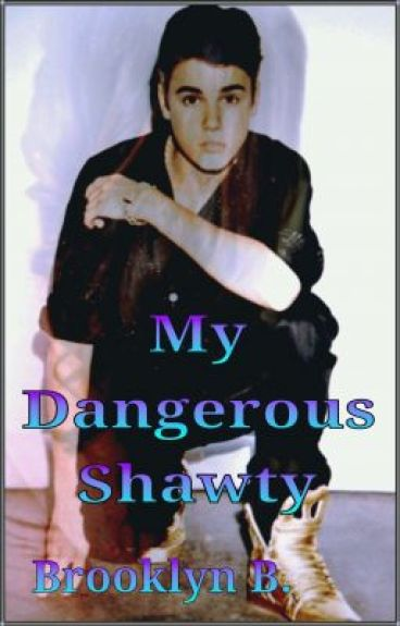 My Dangerous Shawty by Bee_Bro