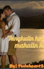 Tungkulin Ko Ang Mahalin Ka by twinheart2015