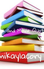 Movie and Book Quotes by mikayla3cory