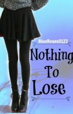 Nothing To Lose by BlueRoses0123