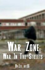 War Zone: War in the streets (Book 1) by Lil_Bit16